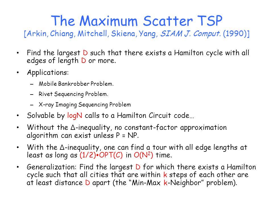 The Maximum Scatter TSP [Arkin, Chiang, Mitchell, Skiena, Yang, SIAM J